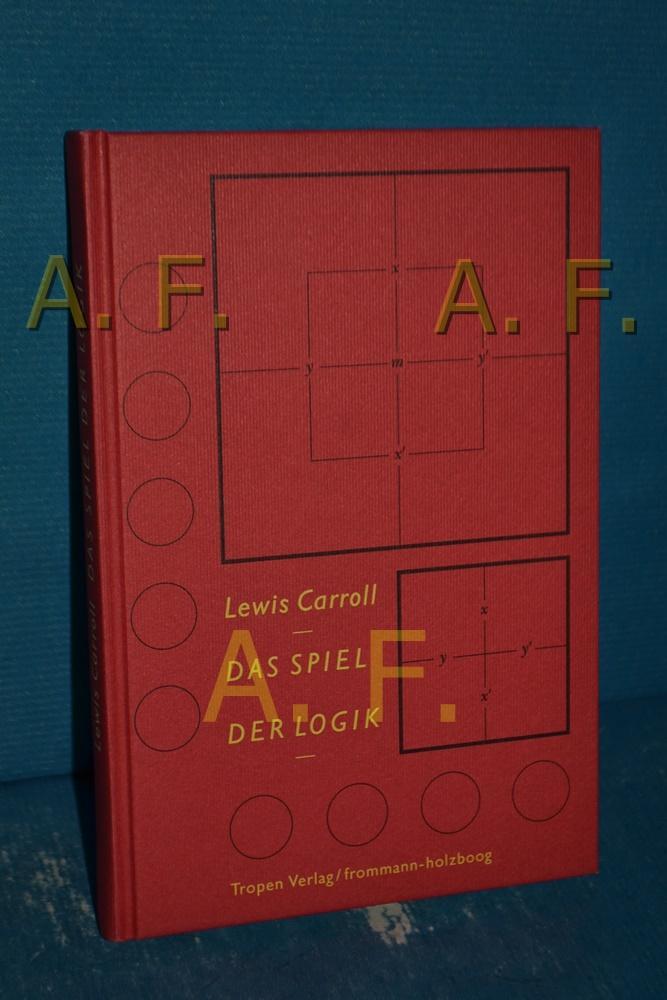 Das Spiel der Logik Lewis Carroll. Hrsg.: Carroll, Lewis und