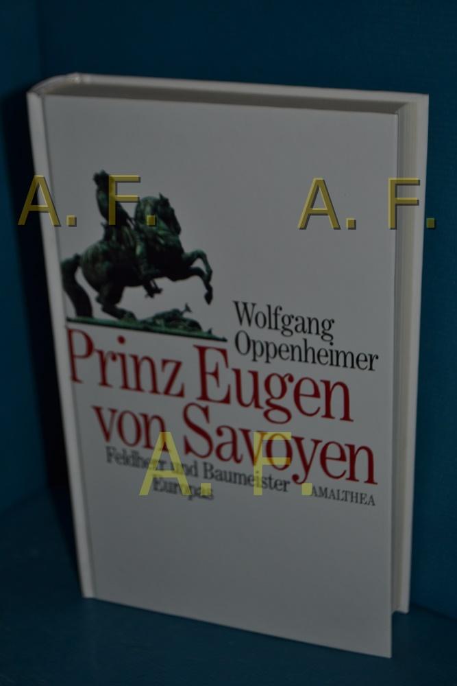 Prinz Eugen von Savoyen: Feldherr und Baumeister Europas 1663-1736 - Oppenheimer, Wolfgang