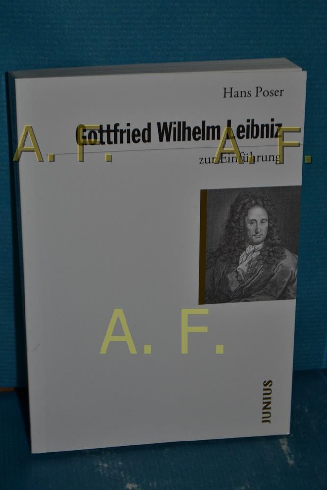 Gottfried Wilhelm Leibniz zur Einführung Zur Einführung: Poser, Hans:
