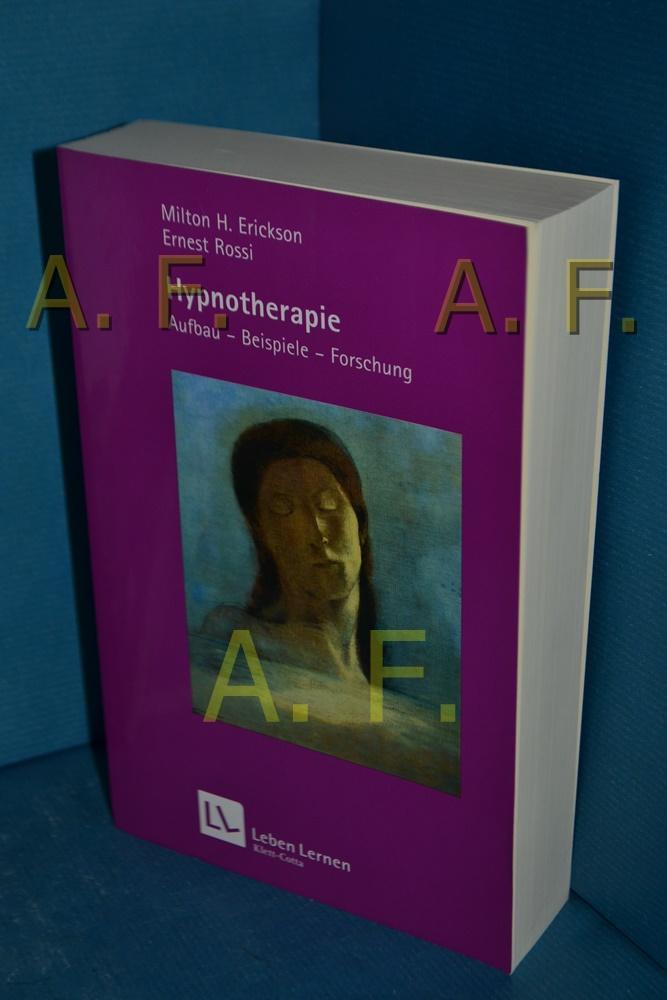Hypnotherapie : Aufbau - Beispiele - Forschungen Milton H. Erickson , Ernest L. Rossi. Aus dem Amerikan. übers. von Brigitte Stein / Leben lernen , 49