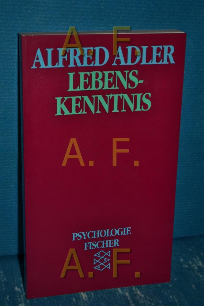 Lebenskenntnis. Mit e. Einf. von Wolfgang Metzger.: Adler, Alfred: