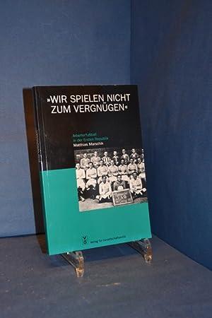 """Wir spielen nicht zum Vergnügen"""" : Arbeiterfussball in der Ersten Republik. Studien zur ..."""