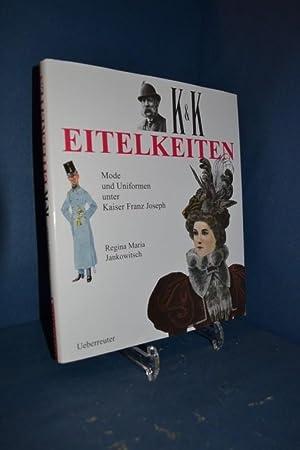 K.u.k.-Eitelkeiten : Mode und Uniformen unter Kaiser Franz Joseph.: Jankowitsch, Regina Maria: