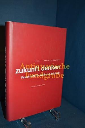 Zukunft denken : Festschrift für Wolfgang Schüssel , [eine Publikation der Politischen ...