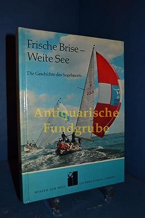 Frische Brise, weite See : d. Geschichte d. Segelsports. Robin Knox-Johnston. Dt. Bearb.: Wolfgang ...