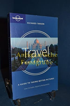 The Lonely Planet Guide to Travel Photography (How to Series): I'Anson, Richard: