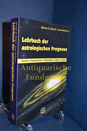 Lehrbuch der astrologischen Prognose : Progressionen -: March, Marion D.