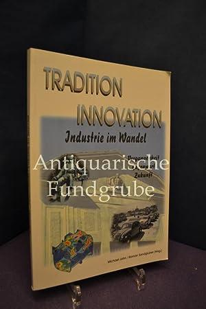 Tradition - Innovation. Industrie im Wandel. Vergangenheit, Gegenwart, Zukunft (Ausstellungskatalog...