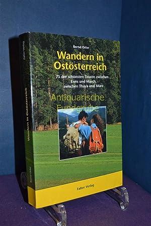 Wandern in Ostösterreich: 75 der schönsten Touren zwischen Enns und March, zwischen Thaya...