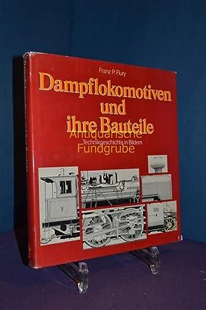 Dampflokomotiven und ihre Bauteile : Technikgeschichte in Bildern.: Flury, Franz P.: