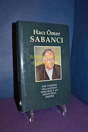 Haci Omer Sabanci: The Turkish Village Boy Who Built an Industrial Empire: Sadun, Tanju: