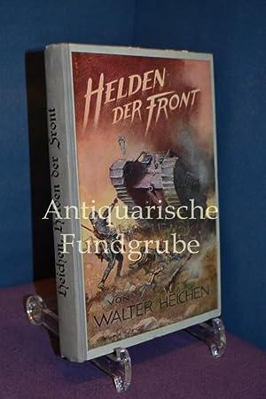 Helden der Front - Ein Erinnerungsbuch für: Heichen, Walter: