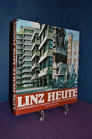 Linz heute : Landeshauptstadt von ungestümer Lebenskraft u. heiml. Schönheit = Linz today...