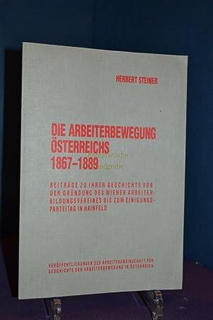 Die Arbeiterbewegung in Österreich 1867 - 1889 : Beiträge zu ihrer Geschichte von der Gr&...