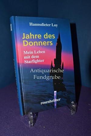 Jahre des Donners Mein Leben mit dem Starfighter Ein Zeitzeugenroman: Loy, Hannsdieter: