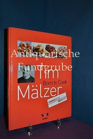 Born to cook. [VOX]. Mit Rezeptfotos von Jan-Peter Westermann. Foodstyling von Pio: Mälzer, Tim und...