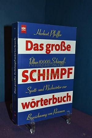 Das große Schimpfwörterbuch : über 10000 Schimpf-, Spott- und Neckwörter zur ...