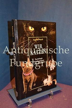 Wir Katzen : Verhaltensweisen, Gewohnheiten, Psychologie. Fotos von Lia Stein. [Aus dem Ital. von ...