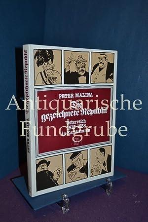 Die gezeichnete Republik : Österreich 1918 - 1938 in Karikaturen. Peter Malina: Malina, Peter ...