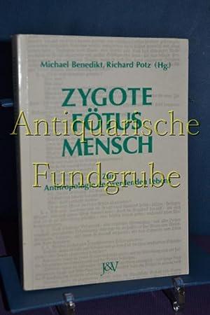 Zygote - Fötus - Mensch : zur Anthropologie des werdenden Lebens. Michael Benedikt , Richard ...