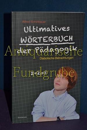 Ultimatives Wörterbuch der Pädagogik : diabolische Betrachtungen.: Schirlbauer, Alfred: