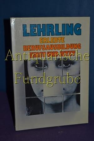 Lehrling : erlebte Berufsausbildung einst u. jetzt. Text:. Dokumentation u. Gestaltung: Kurt Walder...