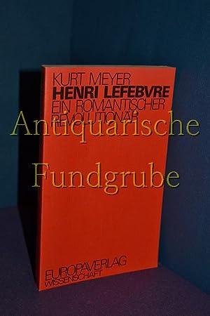 Henri Lefebvre : ein romant. Revolutionär.: Meyer, Kurt: