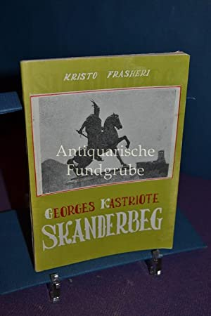 Georges kastriote-Skanderbeg (1405 - 1468) Heros national: Frasheri, Kristo: