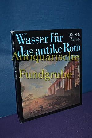 Wasser für das antike Rom.: Werner, Dietrich: