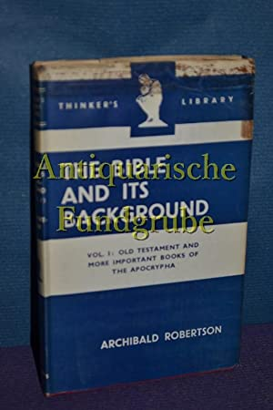 The Bible and its Background, vol. I.-old: Robertson, Archibald: