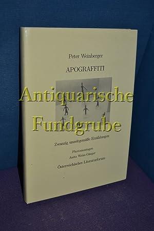Apograffiti : [zwanzig unzeitgemäße Erzählungen]. [Peter Weinberger. Hrsg.: Ö...