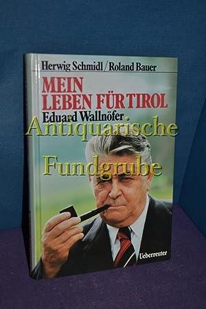 Mein Leben für Tirol : Eduard Wallnöfer. Roland Bauer: Schmidl, Herwig und Roland Bauer: