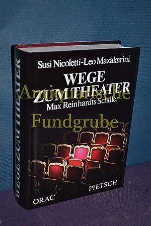 Wege zum Theater : Max Reinhardts Schüler.: Nicoletti, Susi und