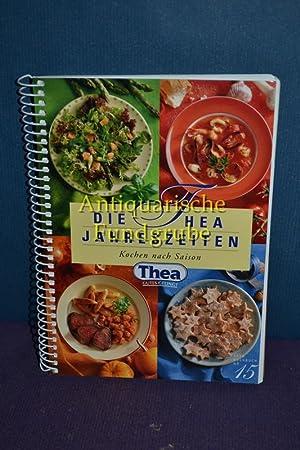 Die Thea Jahreszeiten : Kochen nach Saison (Thea - Kochbuch Nr.15): Kuner Nahrungsmittel Unilever ...