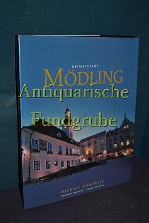 Heimatstadt Mödling : Das Leben in den Städten Niederösterreichs. Hrsg. MHM - ...