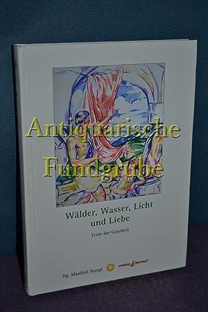 Wälder, Wasser, Licht und Liebe : Texte der Ganzheit. hrsg. von Manfred Stangl: Stangl, ...