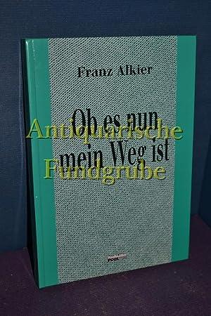 Ob es nun mein Weg ist.: Alkier, Franz: