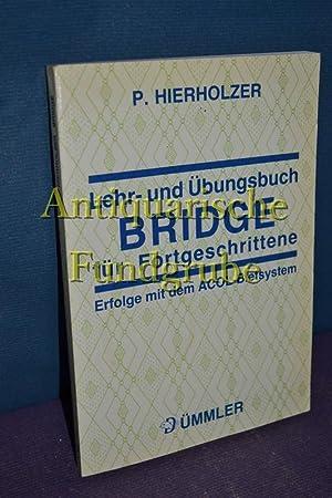 Lehr- und Übungsbuch Bridge für Fortgeschrittene : Erfolge mit d. Acol-Bietsystem , zum ...