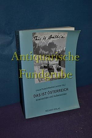 Das ist Österreich : Innensichten und Außensichten. hrsg. von Ursula Prutsch und Manfred...