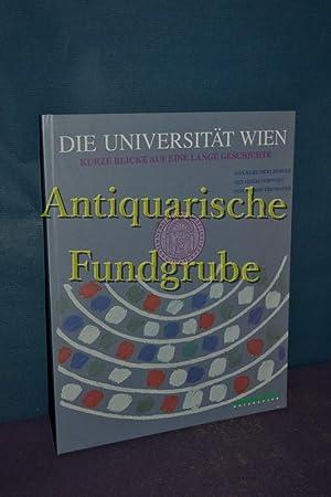 Die Universität Wien : kurze Blicke auf eine lange Geschichte. [hrsg. vom Rektor der Universit...