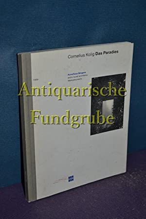 Das Paradies. [Hrsg.: Kunsthaus Bregenz, Archiv, Kunst,: Kolig, Cornelius: