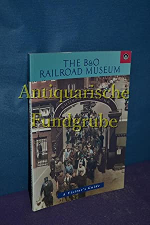 The B&O Railroad Museum: A visitor's guide: Cunningham, Shawn: