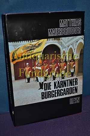 Die Kärntner Bürgergarden.: Maierbrugger, Matthias: