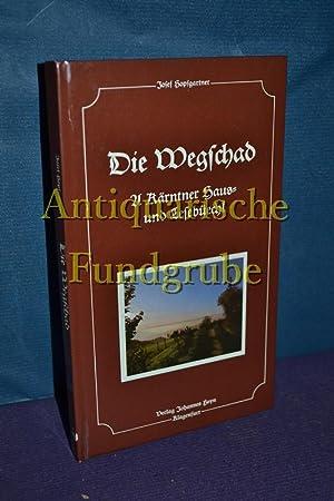 Die Wegschad : a Kärntner Haus- u. Lesebüechl.: Hopfgartner, Josef: