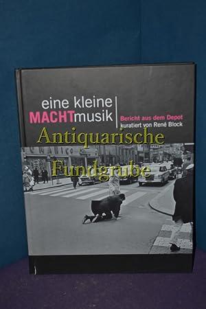 Eine kleine MACHTmusik : Bericht aus dem Depot , [anlässlich der Ausstellung Eine Kleine ...