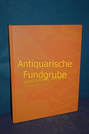 Kunsthandel Widder / Begegnungen: Kunsthaldel Widder, [Herrausgeber]: