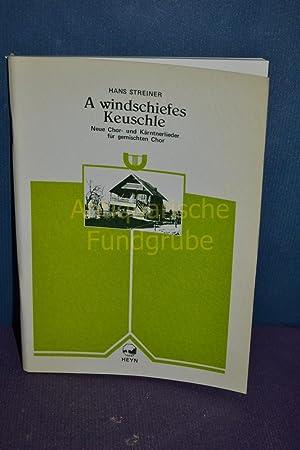 A windschiefes Keuschle : neue Chor- u. Kärntnerlieder, für gemischten Chor.: Streiner, ...
