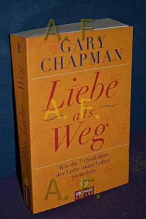 Liebe als Weg : wie die 7 Qualitäten der Liebe unser Leben verändern. Gary Chapman. Aus ...