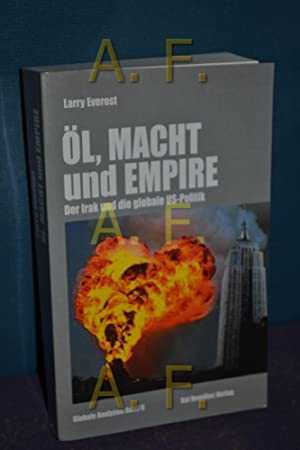 Öl, Macht und Empire : der Irak und die globale US-Politik. Aus dem Engl. von Verena Gajewski,...
