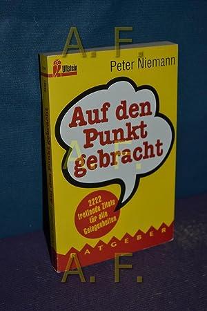 Auf den Punkt gebracht : 2222 treffende Zitate. Peter Niemann, Ullstein , Nr. 35361 : Ratgeber: ...